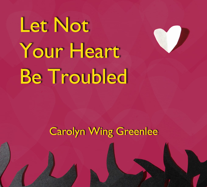 album cover for Let Not Your Heart Be Troubled by Carolyn Wing Greenlee
