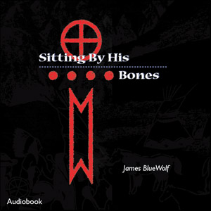 James Bluewold - Sitting By His Bones audiobook